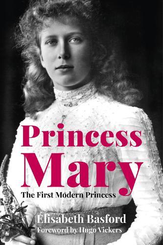 Princess Mary: The First Modern Princess (Hardback)