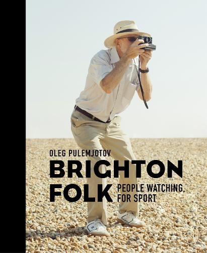 Brighton Folk: People Watching, for Sport (Hardback)