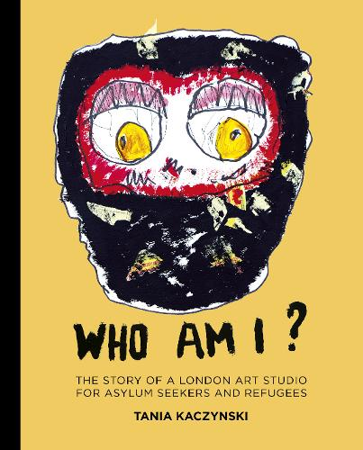 Who Am I?: The story of a London art studio for asylum seekers and refugees (Hardback)