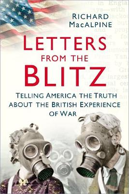 Letters from the Blitz: Telling America the Truth about the British Experience of War (Paperback)