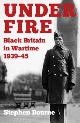 Under Fire: Black Britain in Wartime 1939-45 (Paperback)