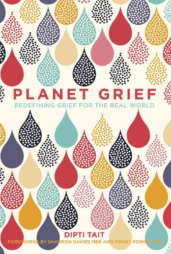 Planet Grief: Re-Defining Grief for the Real World (Hardback)