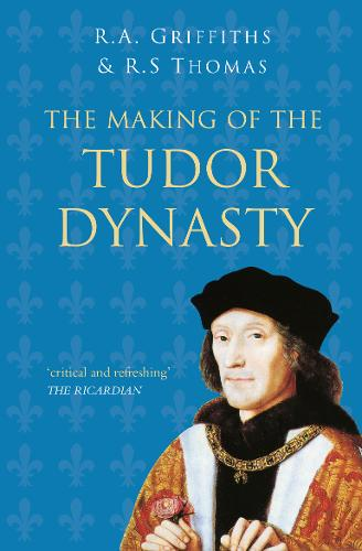 The Making of the Tudor Dynasty (Paperback)
