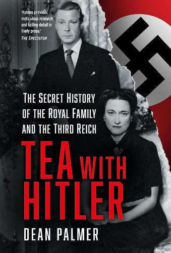 Tea with Hitler: The Secret History of the Royal Family and the Third Reich (Hardback)