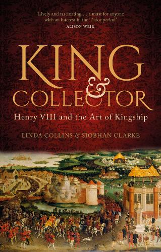 King and Collector: Henry VIII and the Art of Kingship (Hardback)