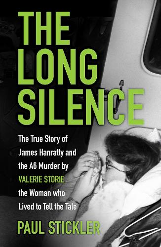 The Long Silence: The Story of James Hanratty and the A6 Murder by Valerie Storie, the Woman Who Lived to Tell the Tale (Hardback)