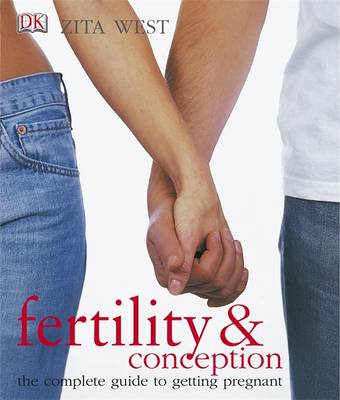 Fertility and Conception: The Complete Guide to Getting Pregnant (Paperback)