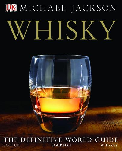 Whisky: The definitive world guide to scotch, bourbon and whiskey (Hardback)
