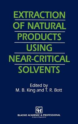 Extraction of Natural Products Using Near-Critical Solvents (Hardback)