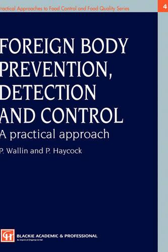 Foreign Body Prevention, Detection and Control: A Practical Approach - Practical Approaches to Food Control and Food Quality Series 4 (Hardback)