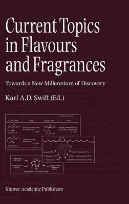 Current Topics in Flavours and Fragrances: Towards a New Millennium of Discovery (Hardback)