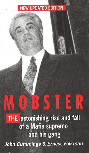 Mobster: The Astonishing Rise and Fall of a Mafia Supremo and His Gang (Paperback)