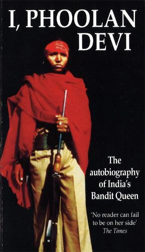 I, Phoolan Devi: The Autobiography of India's Bandit Queen (Paperback)