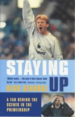 Staying Up: A Fan Behing the Scenes in the Premiership (Paperback)