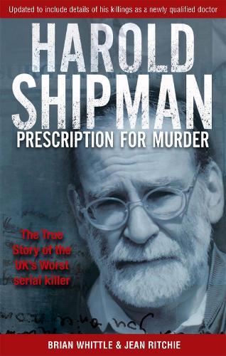 Harold Shipman - Prescription For Murder: The true story of Dr Harold Frederick Shipman (Paperback)