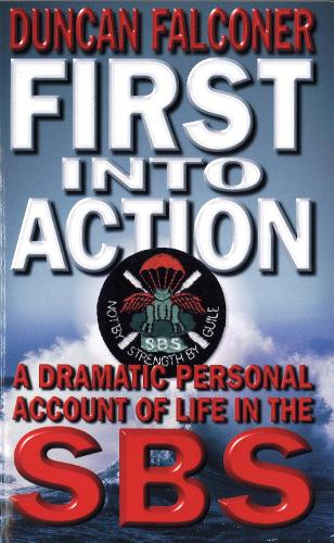 First Into Action: A Dramatic Personal Account of Life Inside the SBS (Paperback)
