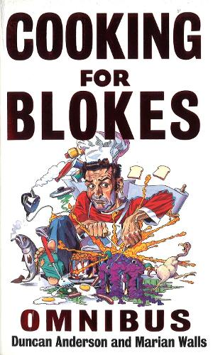 Cooking For Blokes Omnibus: Cooking for Blokes and Flash Cooking for Blokes (Paperback)