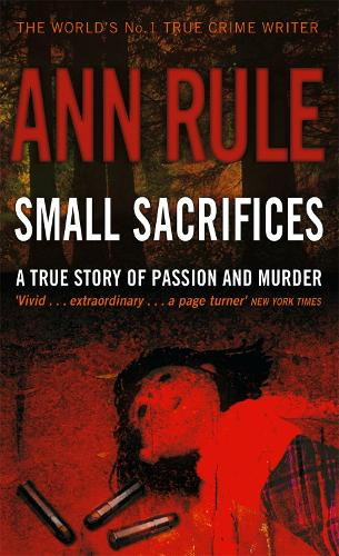 Small Sacrifices: A true story of Passion and Murder (Paperback)