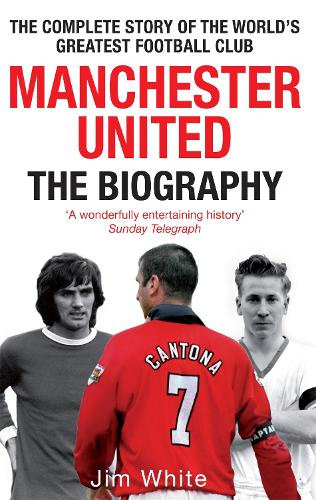 Manchester United: The Biography: The complete story of the world's greatest football club (Paperback)