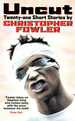Uncut - 21 Short Stories: The 21 Best Short Stories of Christopher Fowler (Paperback)