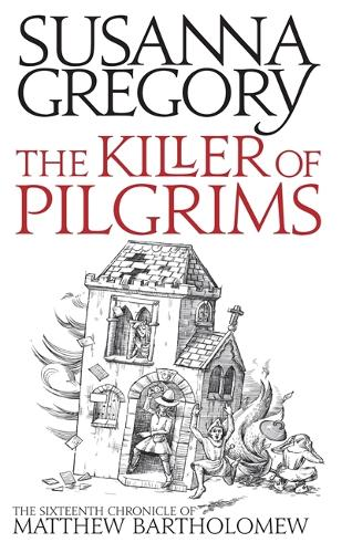The Killer Of Pilgrims: The Sixteenth Chronicle of Matthew Bartholomew - Chronicles of Matthew Bartholomew (Paperback)