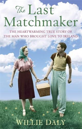 The Last Matchmaker: The heartwarming true story of the man who brought love to Ireland (Paperback)