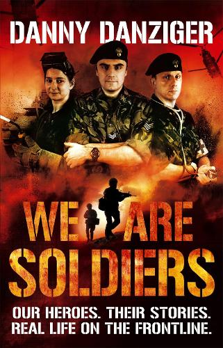We Are Soldiers: Our heroes. Their stories. Real life on the frontline. (Paperback)
