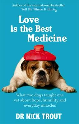 Love Is The Best Medicine: What two dogs taught one vet about hope, humility and everyday miracles (Paperback)