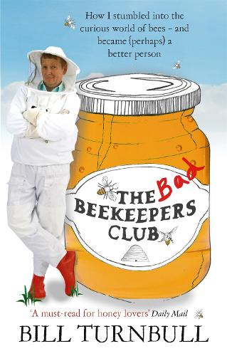 The Bad Beekeepers Club: How I stumbled into the Curious World of Bees - and became (perhaps) a Better Person (Paperback)