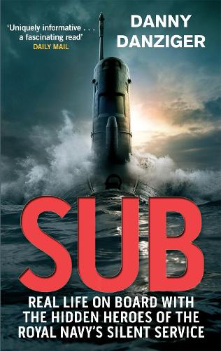 Sub: Real Life on Board with the Hidden Heroes of the Royal Navy's Silent Service (Paperback)