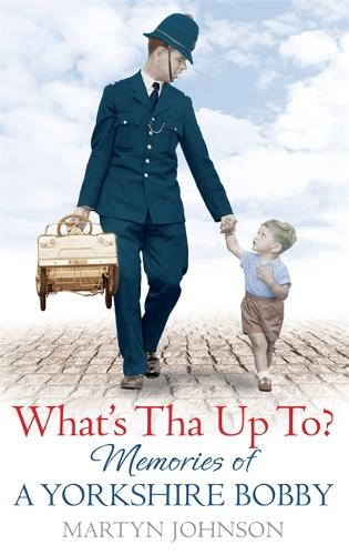 What's Tha Up To?: Memories of a Yorkshire Bobby (Paperback)