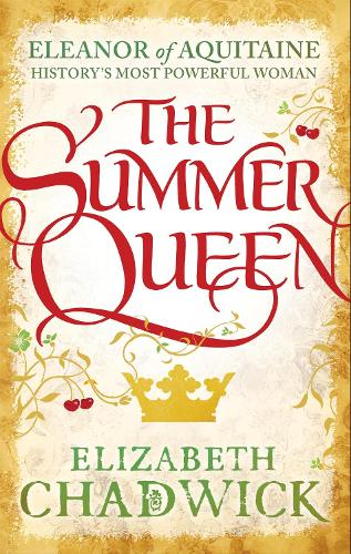 The Summer Queen: A loving mother. A betrayed wife. A queen beyond compare. - Eleanor of Aquitaine trilogy (Paperback)