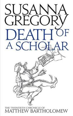 Death of a Scholar: The Twentieth Chronicle of Matthew Bartholomew - Chronicles of Matthew Bartholomew (Hardback)