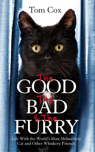The Good, The Bad and The Furry: Life with the World's Most Melancholy Cat and Other Whiskery Friends (Paperback)