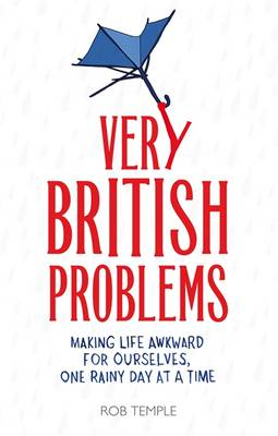 Very British Problems: Making Life Awkward for Ourselves, One Rainy Day at a Time (Hardback)