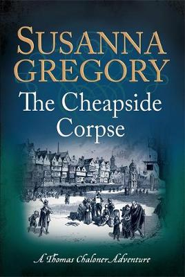 The Cheapside Corpse: The Tenth Thomas Chaloner Adventure (Hardback)