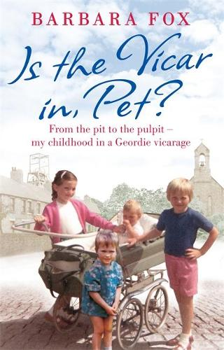 Is the Vicar in, Pet?: From the Pit to the Pulpit - My Childhood in a Geordie Vicarage (Paperback)