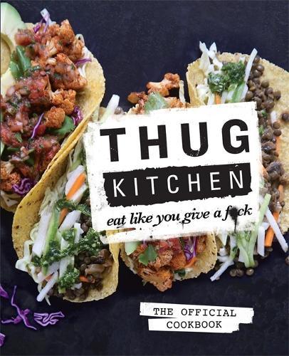 Thug Kitchen: Eat Like You Give a F**k (Hardback)
