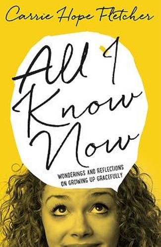 All I Know Now: Wonderings and Reflections on Growing Up Gracefully (Hardback)