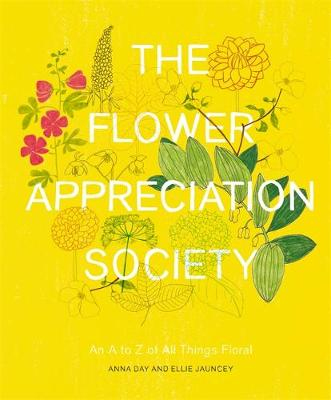 The Flower Appreciation Society: An A to Z of All Things Floral (Hardback)