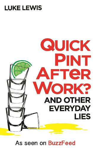 Quick Pint After Work?: And Other Everyday Lies (Hardback)