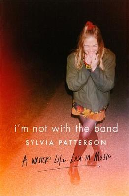 I'm Not with the Band: A Writer's Life Lost in Music (Hardback)