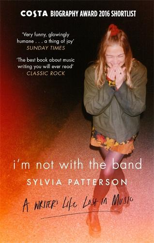 I'm Not with the Band: A Writer's Life Lost in Music (Paperback)