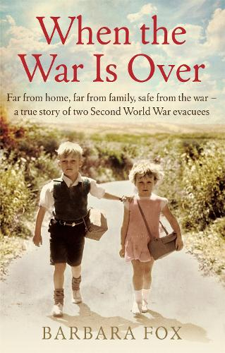 When the War Is Over: Far from home, far from family, safe from the war - a true story of two Second World War evacuees (Paperback)