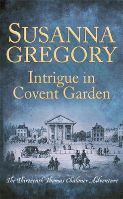Intrigue in Covent Garden: The Thirteenth Thomas Chaloner Adventure - Adventures of Thomas Chaloner (Hardback)