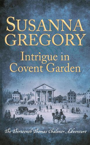 Intrigue in Covent Garden: The Thirteenth Thomas Chaloner Adventure - Adventures of Thomas Chaloner (Paperback)