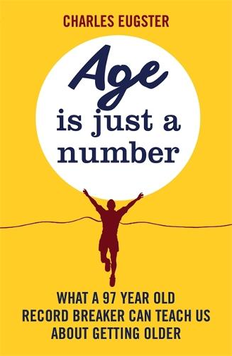 Age is Just a Number: What a 97 year old record breaker can teach us about growing older (Paperback)