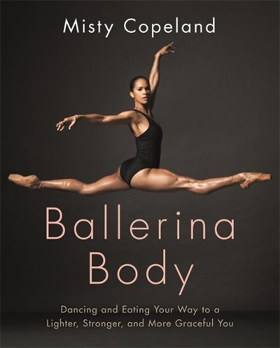 Ballerina Body: Dancing and Eating Your Way to a Lighter, Stronger, and More Graceful You (Paperback)