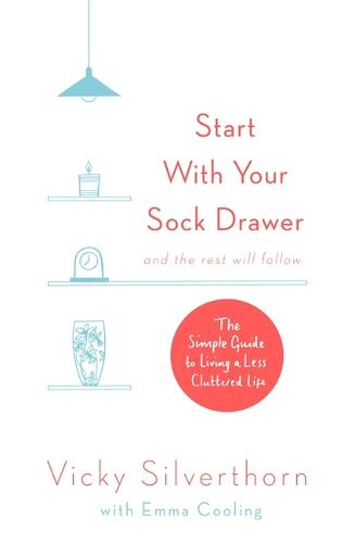 Start with Your Sock Drawer: The Simple Guide to Living a Less Cluttered Life (Paperback)