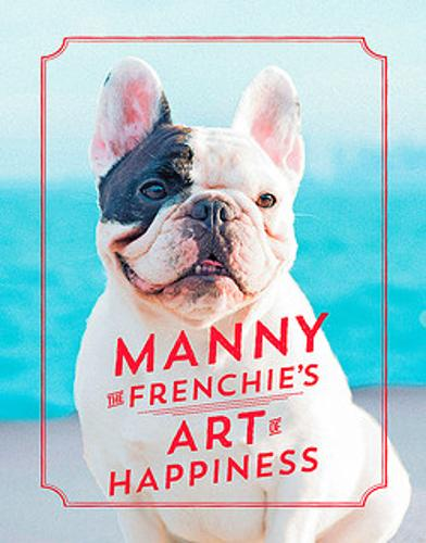 Manny the Frenchie's Art of Happiness (Hardback)